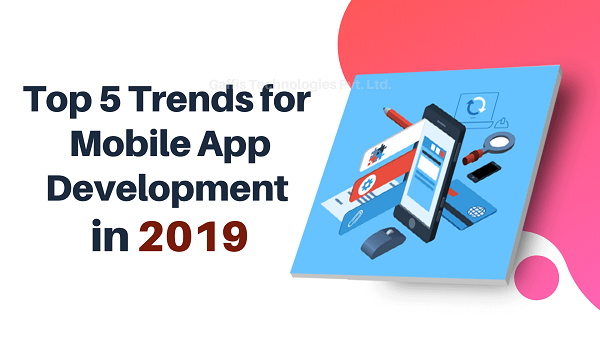 Top 5 Trends for Mobile App Development in 2019