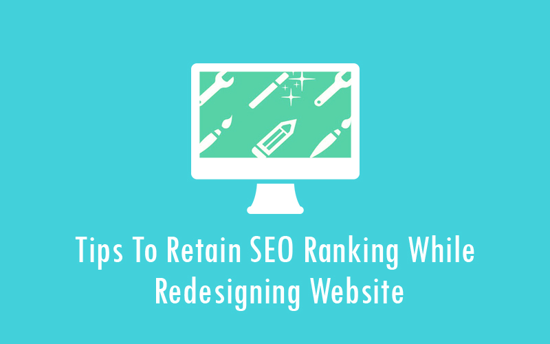 Tips To Retain SEO Ranking While Redesigning Website